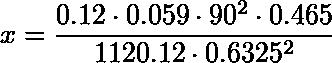 x = 0.12*0.059*90^2*0.465/(1120.12*0.6325^2)
